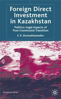 Foreign Direct Investment in Kazakhstan: Politico-Legal Aspects of Post-Communist Transition 9780333987988