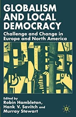 Globalism and Local Democracy: Challenge and Change in Europe and North America 9780333993736