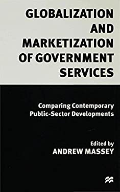 Globalization and Marketization of Government Services: Comparing Contemporary Public Sector Developments 9780333654095