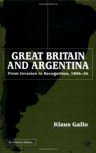 Great Britain and Argentina: From Invasion to Recognition, 1806-26 9780333920992