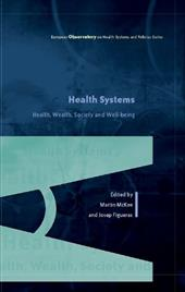 Health Systems, Health, Wealth and Societal Well-Being: Assessing the Case for Investing in Health Systems