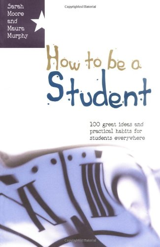 How to Be a Student: 100 Great Ideas and Practical Habits for Students Everywhere 9780335216529