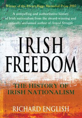 Irish Freedom: The History of Nationalism in Ireland 9780330427593