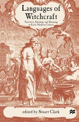 Languages of Witchcraft: Narrative, Ideology and Meaning in Early Modern Culture 9780333793497