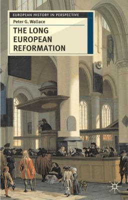 The Long European Reformation: Religion, Political Conflict and the Search for Confirmity, 1350-1750 9780333644508