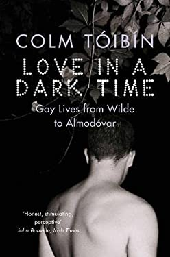 Love in a Dark Time: Gay Lives from Wilde to Almodovar 9780330491389