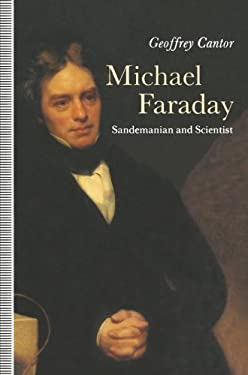 Michael Faraday, Sandemanian and Scientist: A Study of Science and Religion in the 19th Century