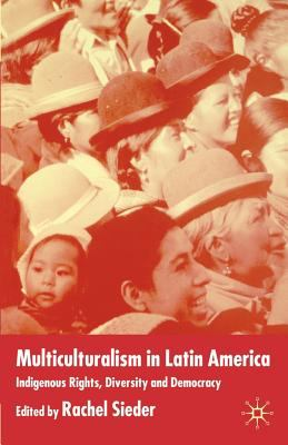 Multiculturalism in Latin America : Indigenous Rights, Diversity and Democracy