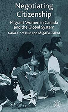 Negotiating Citizenship: Migrant Women in Canada and the Global System 9780333689608