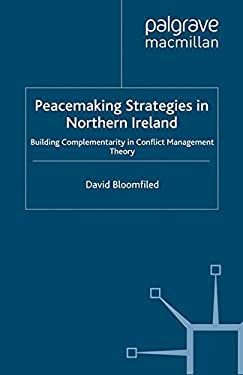 Peacemaking Strategies in Northern Ireland: Building Complementarity in Conflict Management Theory 9780333674321