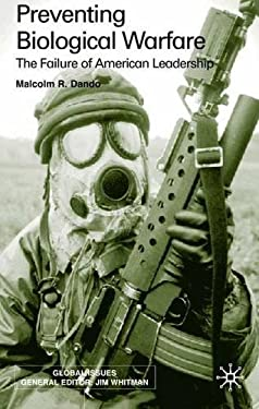 Preventing Biological Warfare: The Failure of American Leadership 9780333793091