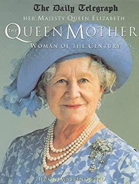 Queen Mother: Her Majesty Queen Elizabeth, the Queen Mother, Woman of the Century 9780333759806