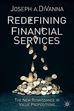 Redefining Financial Services: The New Renaissance in Value Propositions 9780333995525