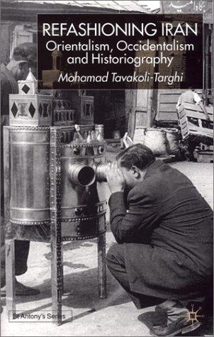 Refashioning Iran: Orientalism, Occidentalism, and Historiography 9780333949221