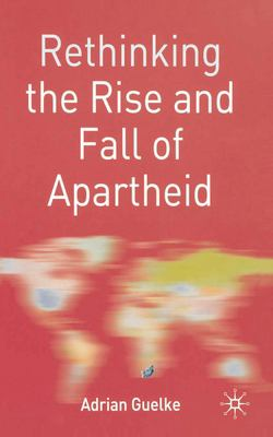 Rethinking the Rise and Fall of Apartheid: South Africa and World Politics 9780333981238