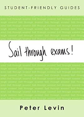 Sail Through Exams!: Preparing for Traditional Exams for Undergraduates and Taught Postgraduates 9780335215768