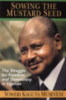 Sewing the Mustard Seed: The Struggle for Freedom and Democracy in Uganda 9780333642344