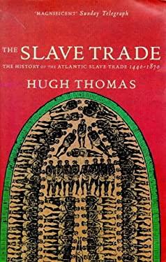 Slave Trade, The: History of the Atlantic Slave Trade, 1440-1870