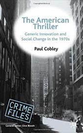 The American Thriller: Generic Innovation and Social Change in the 1970s