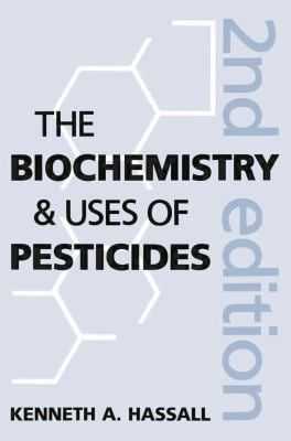 The Biochemistry and Uses of Pesticides: Structure, Metabolism, Mode of Action and Uses in Crop Protection