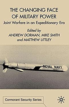 The Changing Face of Military Power: Joint Warfare in an Expeditionary Era 9780333918920