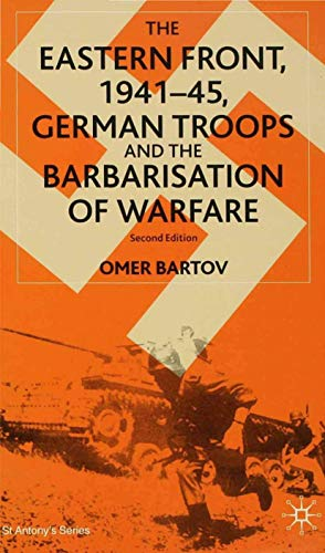 The Eastern Front, 1941-45: German Troops and the Bartarisation of Warfare 9780333949443