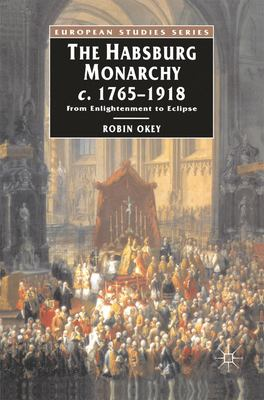 The Habsburg Monarchy, C. 1765-1918: From Enlightenment to Eclipse 9780333396544