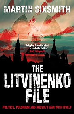 The Litvinenko File: Politics, Polonium and Russia's War with Itself 9780330454131