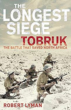 The Longest Siege: Tobruk - The Battle That Saved North Africa. Robert Lyman 9780330510813