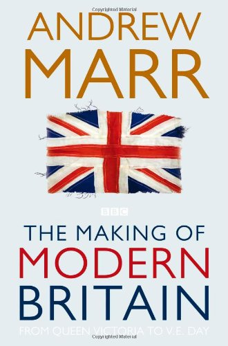 The Making of Modern Britain: From Queen Victoria to VE Day 9780330510998