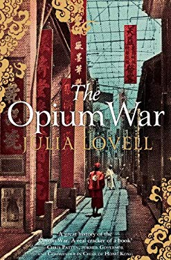 The Opium War: Drugs, Dreams and the Making of China by Julia Lovell