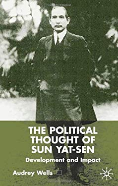 The Political Thought of Sun Yat-Sen: Development and Impact 9780333777879