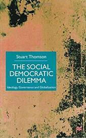 The Social Democratic Dilemma: Ideology, Governance and Globalization - THOMSON, STUART