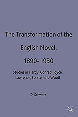 The Transformation of the English Novel, 1890-1930: Studies in Hardy, Conrad, Joyce, Lawrence, Forster and Woolf