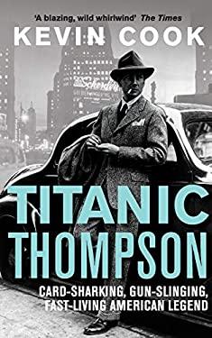 Titanic Thompson: The Man Who Bet on Everything 9780330529952