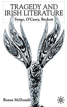 Tragedy and Irish Literature: Synge, O'Casey, Beckett 9780333923931