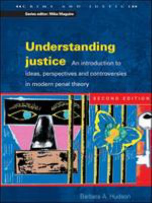 Understanding Justice: An Introduction to Ideas, Perspectives and Controversies in Modern Penal Therory 9780335210367
