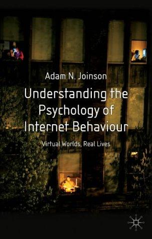 Understanding the Psychology of Internet Behaviour: Virtual Worlds, Real Lives 9780333984680