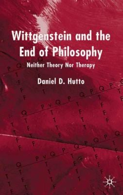 Wittgenstein and the End of Philosophy: Neither Theory Nor Therapy 9780333918807