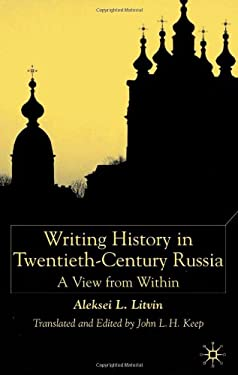 Writing History in Twentieth-Century Russia Writing History in Twentieth-Century Russia: A View from Within a View from Within 9780333764879