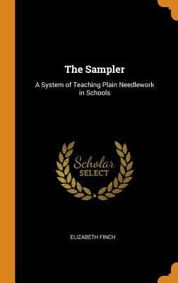 The Sampler: A System of Teaching Plain Needlework in Schools