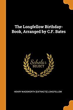 The Longfellow Birthday-Book, Arranged by C.F. Bates