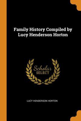 Family History Compiled by Lucy Henderson Horton