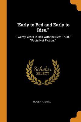 Early to Bed and Early to Rise.: Twenty Years in Hell with the Beef Trust. Facts Not Fiction.