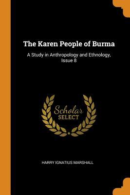 The Karen People of Burma: A Study in Anthropology and Ethnology, Issue 8