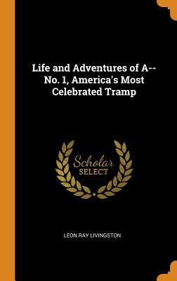 Life and Adventures of A--No. 1, America's Most Celebrated Tramp