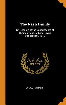 The Nash Family: Or, Records of the Descendants of Thomas Nash, of New Haven, Connecticut, 1640