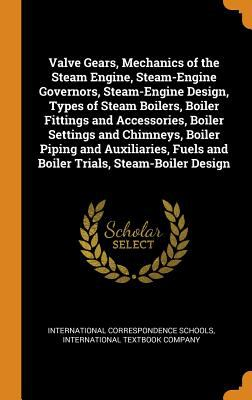 Valve Gears, Mechanics of the Steam Engine, Steam-Engine Governors, Steam-Engine Design, Types of Steam Boilers, Boiler Fittings and Accessories, ...