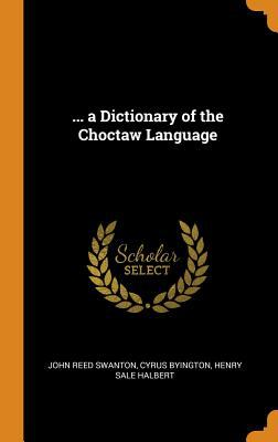 a Dictionary of the Choctaw Language
