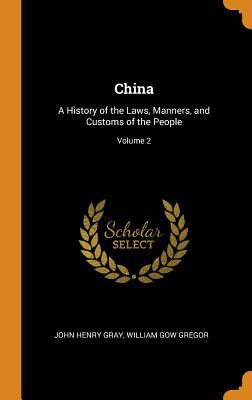 China: A History of the Laws, Manners, and Customs of the People; Volume 2